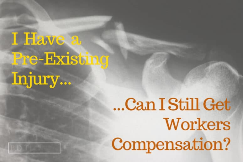 I Have a Pre-Existing Injury...Can I Still Get Workers Compensation?